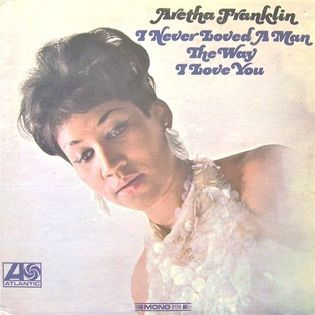 aretha-franklin-i-never-loved-a-man-the-way-i-love-you.jpg