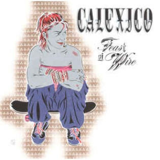 Calexico – Feast Of Wire