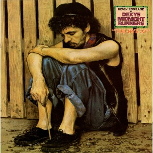 Kevin Rowland and Dexys Midnight Runners – Too-Rye-Ay