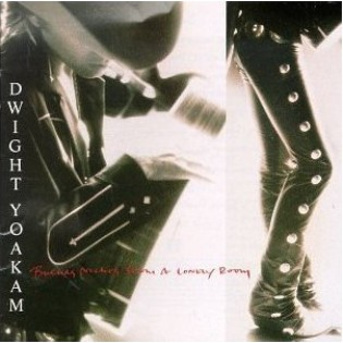 Dwight Yoakam – Buenas Noches From A Lonely Room