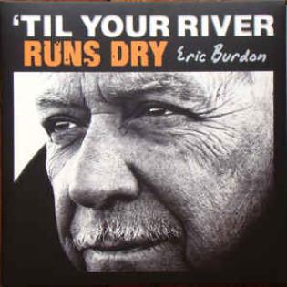 eric-burdon-til-your-river-runs-dry.jpg
