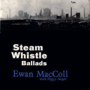 ewan-maccoll-with-peggy-seeger-steam-whistle-ballads.jpg