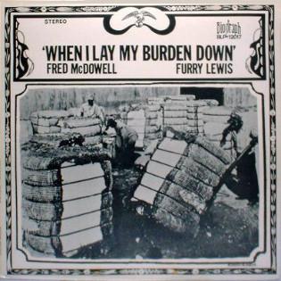 fred-mcdowell-furry-lewis-when-i-lay-my-burden-down.jpg