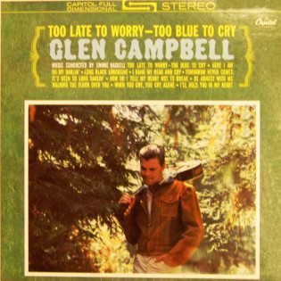 glen-campbell-too-late-to-worry-too-blue-to-cry.jpg
