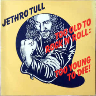 jethro-tull-too-old-to-rock-n-roll-too-young-to-die.jpg