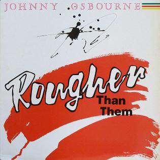 johnny-osbourne-rougher-than-them.jpg
