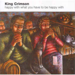 king-crimson-happy-with-what-you-have-to-be-happy-with.jpg
