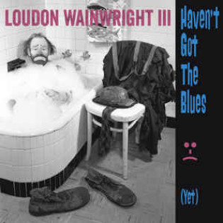 loudon-wainwright-iii-havent-got-the-blues-yet.jpg
