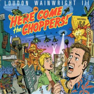 loudon-wainwright-iii-here-come-the-choppers.jpg