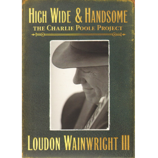 loudon-wainwright-iii-high-wide-handsome-charlie-poole.png