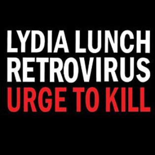 lydia-lunch-retrovirus-urge-to-kill.jpg