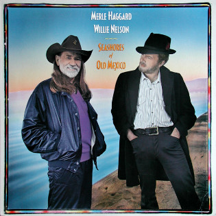 merle-haggard-and-willie-nelson-seashores-of-old-mexico.jpg