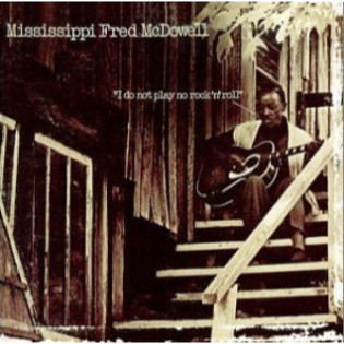 mississippi-fred-mcdowell-i-do-not-play-no-rock-n-roll.jpg