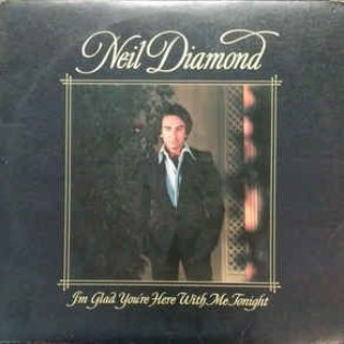 neil-diamond-im-glad-youre-here-with-me-tonight.jpg