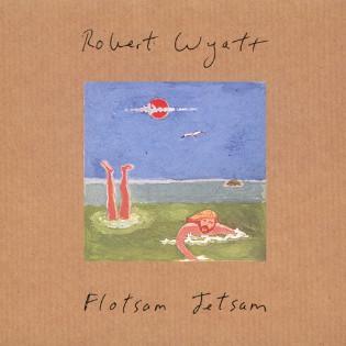robert-wyatt-flotsam-jetsam.jpg