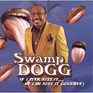 swamp-dogg-if-i-ever-kiss-it-he-can-kiss-it-goodbye.jpg