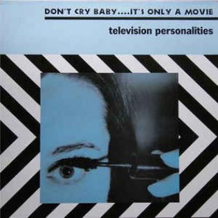 television-personalities-dont-cry-baby-its-only-a-movie.jpg