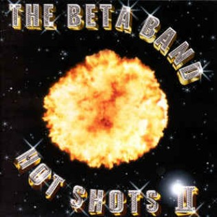 Beta Band – Hot Shots II