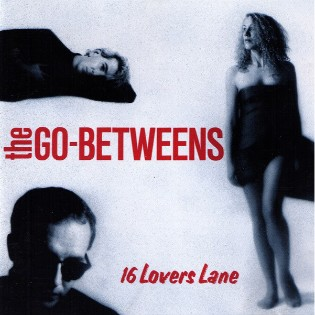 The Go-Betweens – 16 Lovers Lane