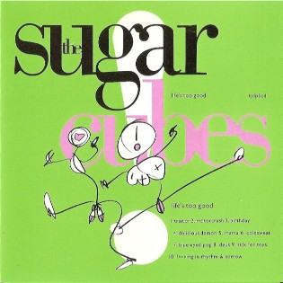 The Sugarcubes – Life's Too Good