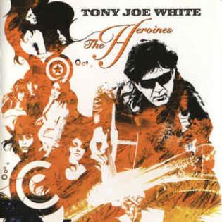 tony-joe-white-the-heroines.jpg