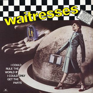 waitresses-i-could-rule-world-if-i-could-only-get-parts.jpg