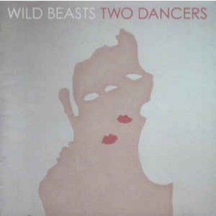 Wild Beasts – Two Dancers