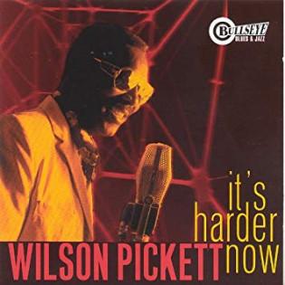 wilson-pickett-its-harder-now.jpg