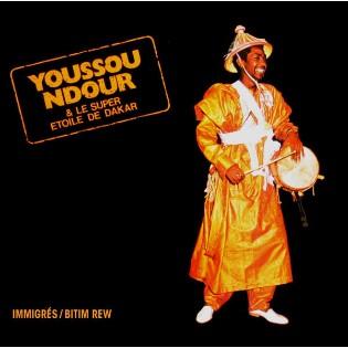 Youssou Ndour and Le Super Etoile de Dakar – Immigrés / Bitim Rew